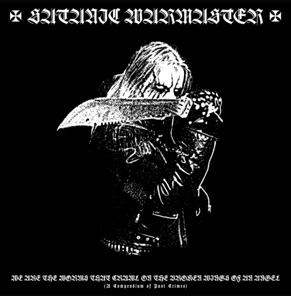 satanic warmaster – we are the worms that crawl on the broken wings of an angel (a compendium of past crimes)