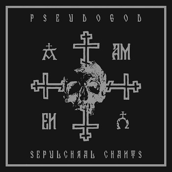 pseudogod – sepulchral chants [re-release]
