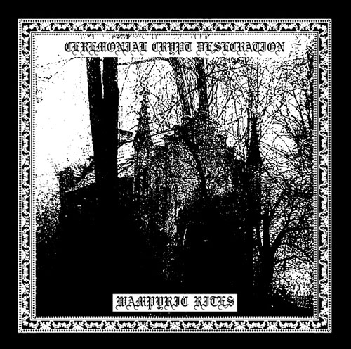wampyric rites / ceremonial crypt desecration – wampyric rites / ceremonial crypt desecration [split]