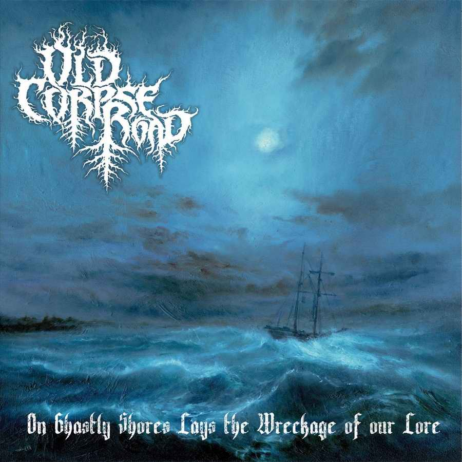 old corpse road – on ghastly shores lays the wreckage of our lore