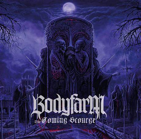 bodyfarm – the coming scourge