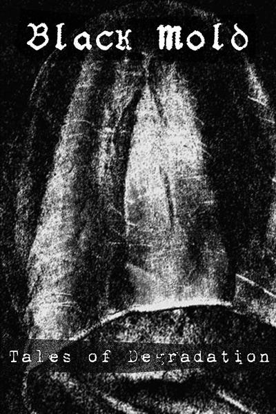 black mold – tales of degradation [demo]