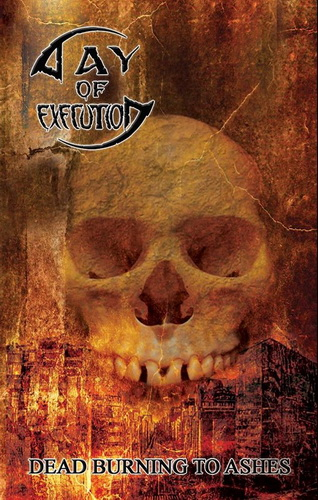 day of execution – dead burning to ashes [re-release]