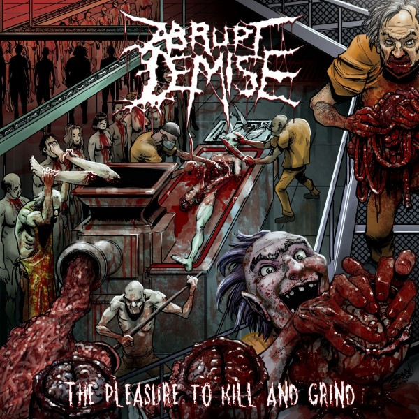 abrupt demise – the pleasure to kill and grind