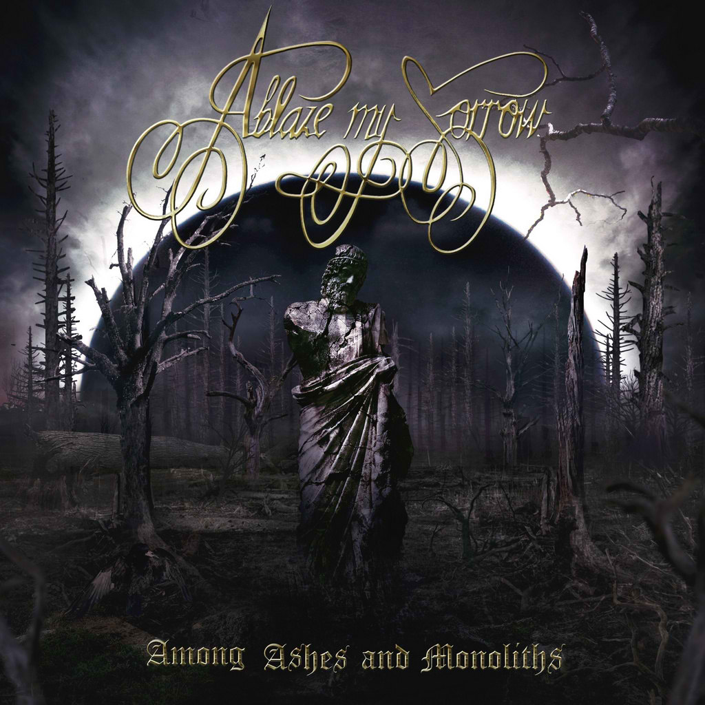 ablaze my sorrow – among ashes and monoliths